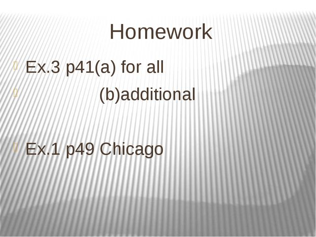 Homework Ex.3 p41(a) for all (b)additional Ex.1 p49 Chicago