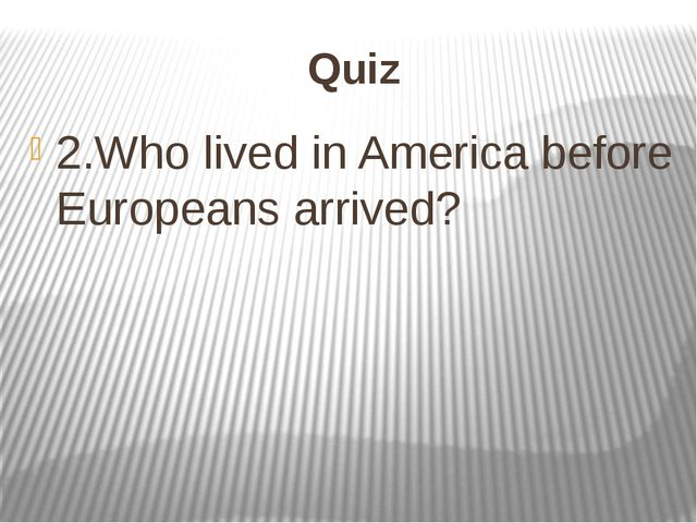 Quiz 2.Who lived in America before Europeans arrived?