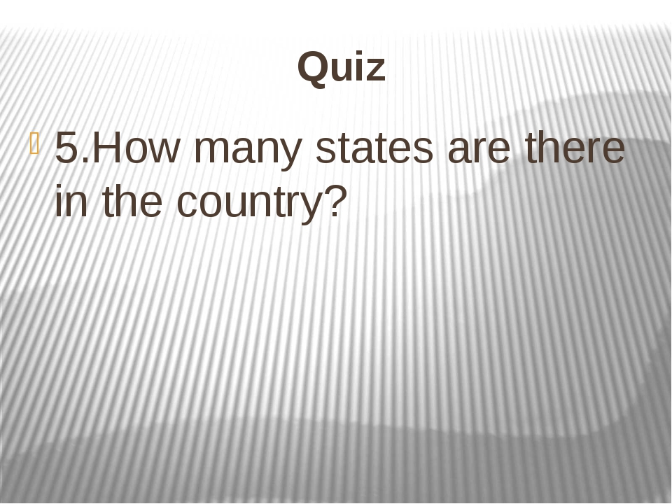 Quiz 5.How many states are there in the country?