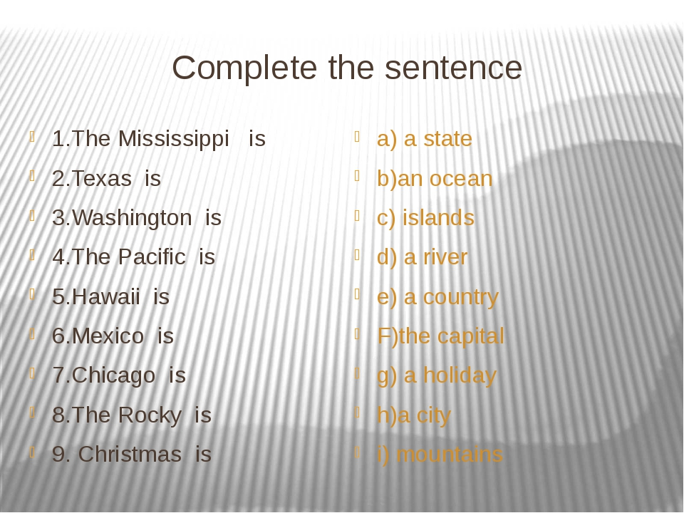 Complete the sentence 1.The Mississippi is 2.Texas is 3.Washington is 4.The P...