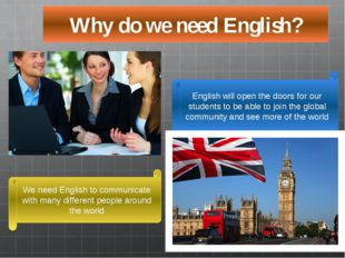 Why do we need English? We need English to communicate with many different pe