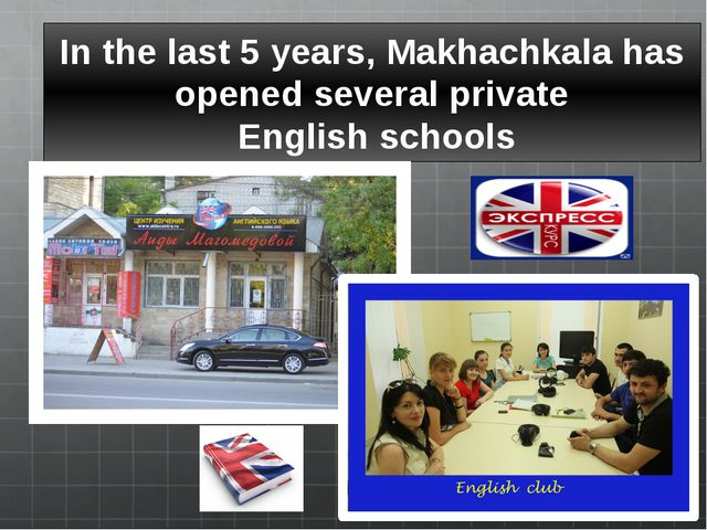 In the last 5 years, Makhachkala has opened several private English schools