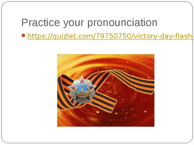 Practice your pronounciation https://quizlet.com/79750750/victory-day-flash-c...