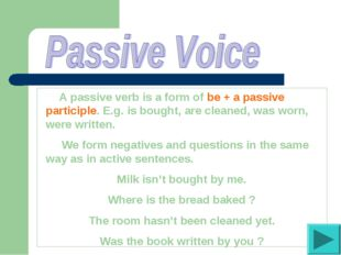 A passive verb is a form of be + a passive participle. E.g. is bought, are c