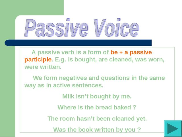 A passive verb is a form of be + a passive participle. E.g. is bought, are c...