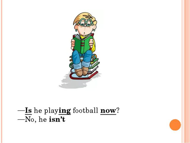 Is he playing football now? No, he isn't