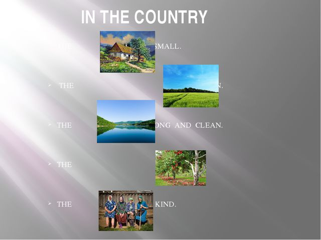 IN THE COUNTRY THE ARE SMALL. THE ARE GREEN. THE ARE LONG AND CLEAN. THE ARE...