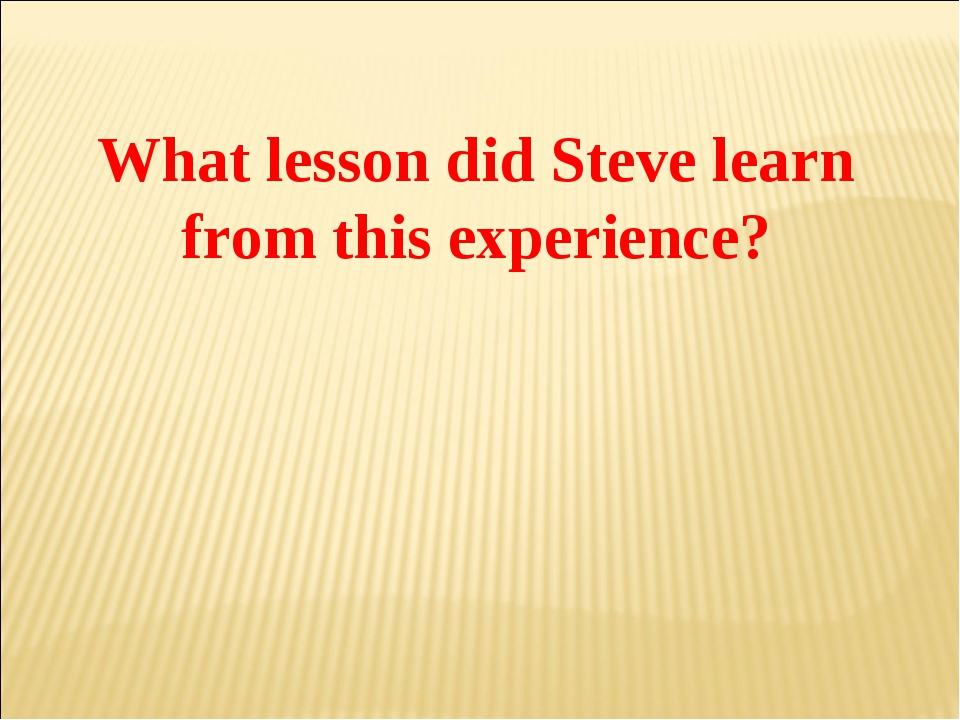 What lesson did Steve learn from this experience?