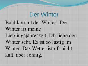 Der Winter Bald kommt der Winter. Der Winter ist meine Lieblingsjahreszeit. I
