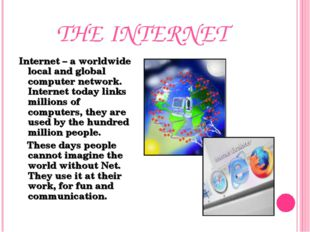 THE INTERNET Internet – a worldwide local and global computer network. Intern