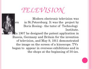 TELEVISION Modern electronic television was born in St.Petersburg. It was the