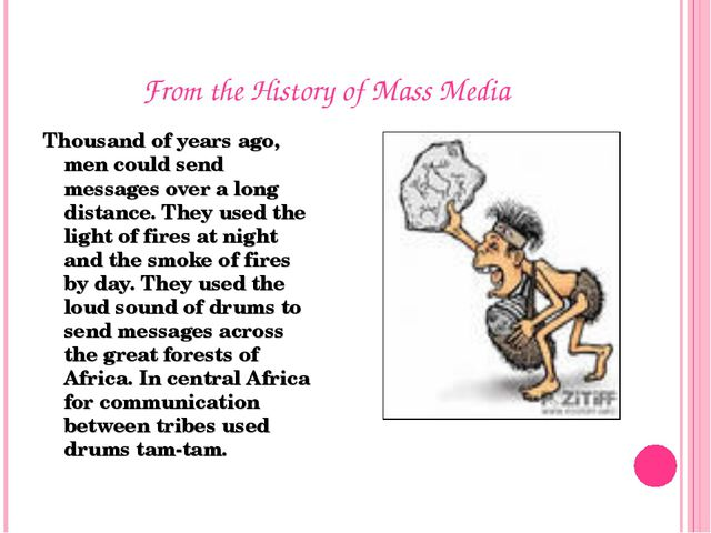 From the History of Mass Media Thousand of years ago, men could send messages...