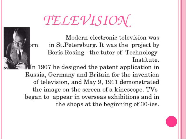 TELEVISION Modern electronic television was born in St.Petersburg. It was the...