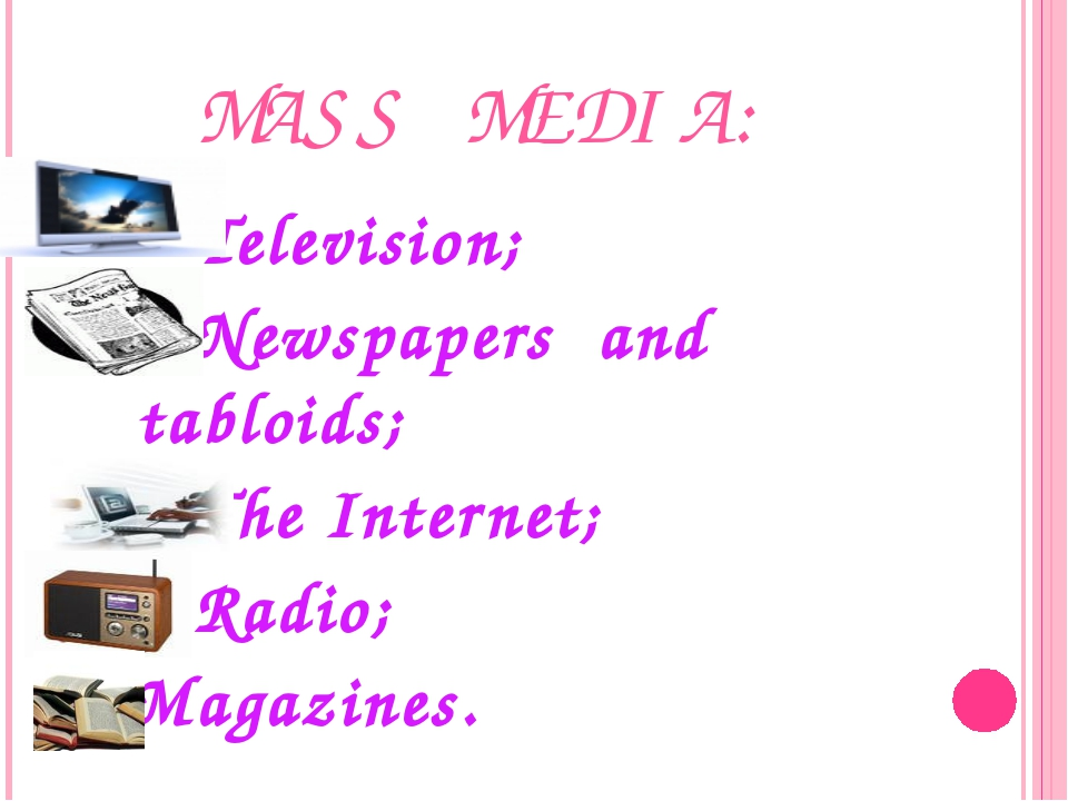 MASS MEDIA: Television; Newspapers and tabloids; The Internet; Radio; Magazin...