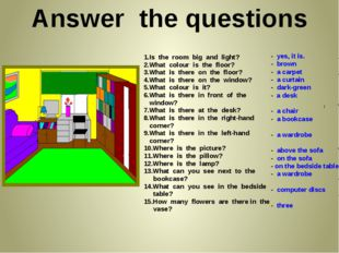 Answer the questions 1.Is the room big and light? 2.What colour is the floor