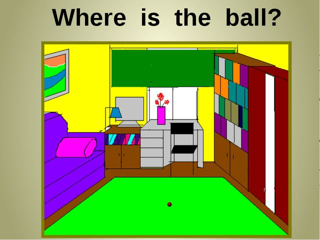 Where is the ball?