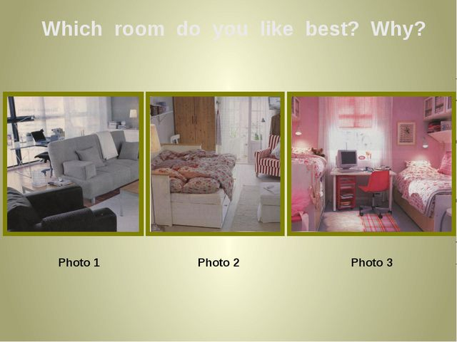 Which room do you like best? Why? Photo 1 Photo 2 Photo 3