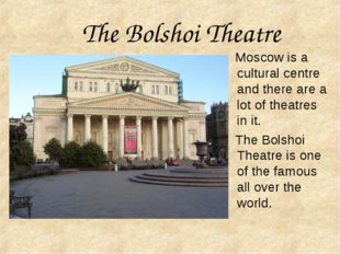 The Bolshoi Theatre Moscow is a cultural centre and there are a lot of theatr