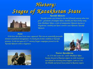 History: Stages of Kazakhstan State Kazakh Khanate Kazakh nation was formed i