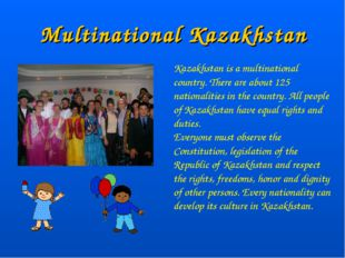 Multinational Kazakhstan Kazakhstan is a multinational country. There are abo
