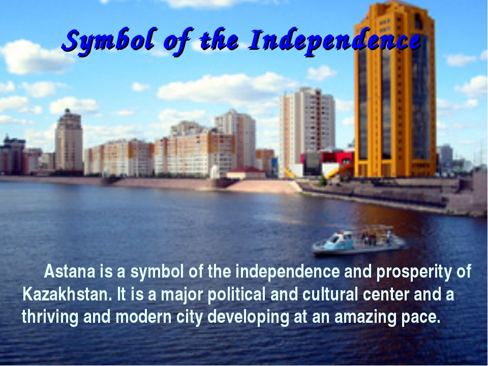 Symbol of the Independence Astana is a symbol of the independence and prosper...
