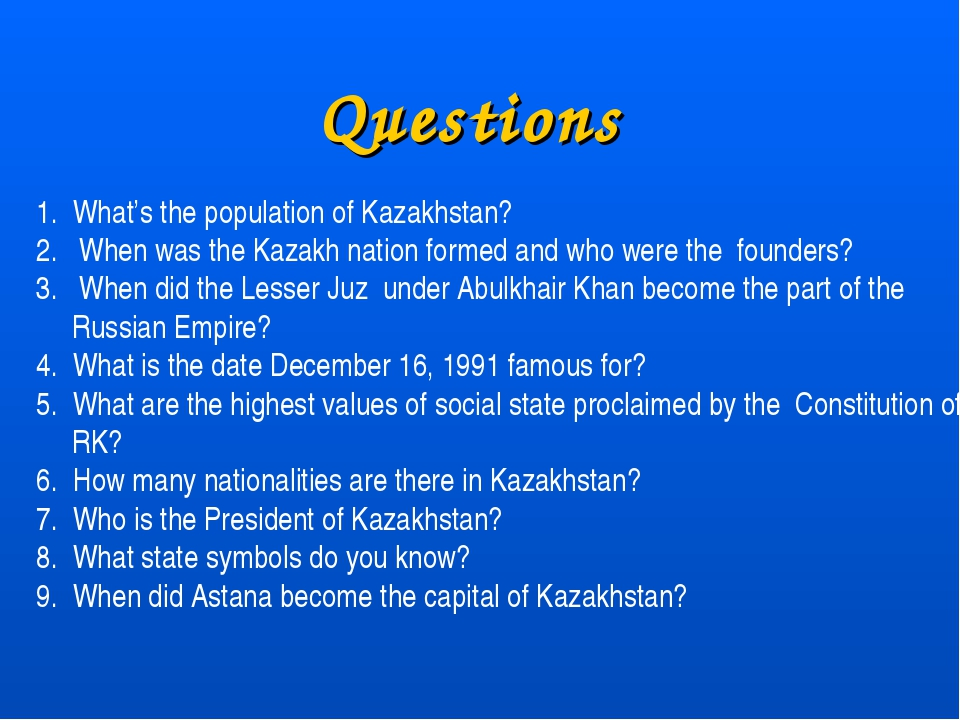 Questions 1. What's the population of Kazakhstan? When was the Kazakh nation...