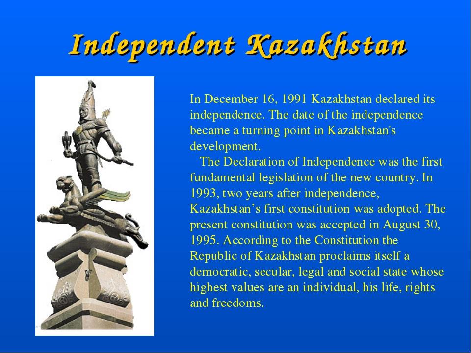 Independent Kazakhstan In December 16, 1991 Kazakhstan declared its independe...
