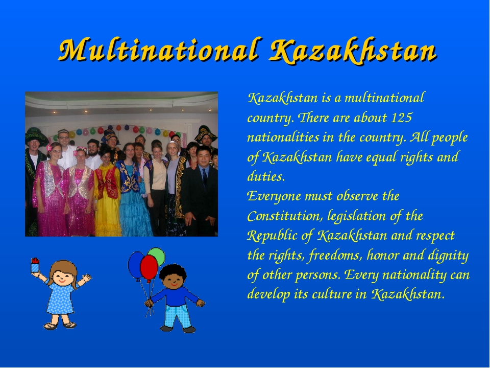 Multinational Kazakhstan Kazakhstan is a multinational country. There are abo...