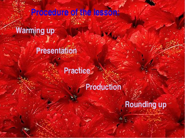 Procedure of the lesson: Presentation Practice Production Rounding up Warmin...