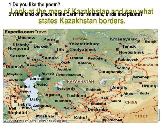 Look at the map of Kazakhstan and say what states Kazakhstan borders. 1 Do yo...