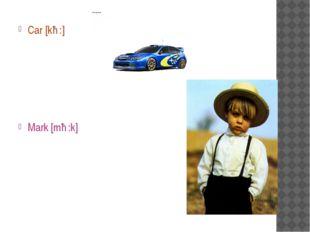 Car [kɑ:] Mark [mɑ:k]