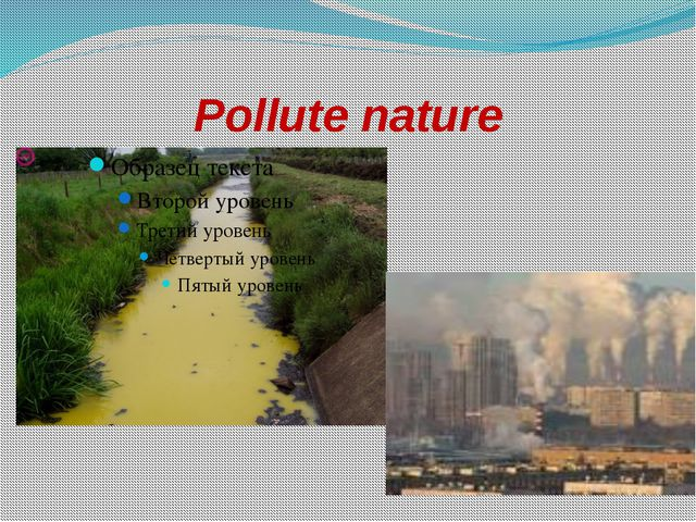Pollute nature