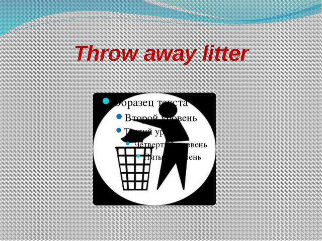 Throw away litter