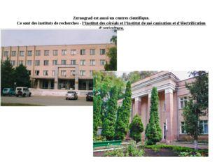 Zernograd est aussi un centres cientifique. Ce sont des instituts de recherch