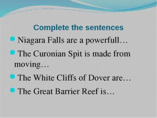Complete the sentences Niagara Falls are a powerfull… The Curonian Spit is ma
