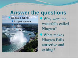 Answer the questions Why were the waterfalls called Niagara? What makes Niaga