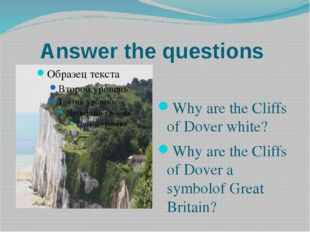 Answer the questions Why are the Cliffs of Dover white? Why are the Cliffs of