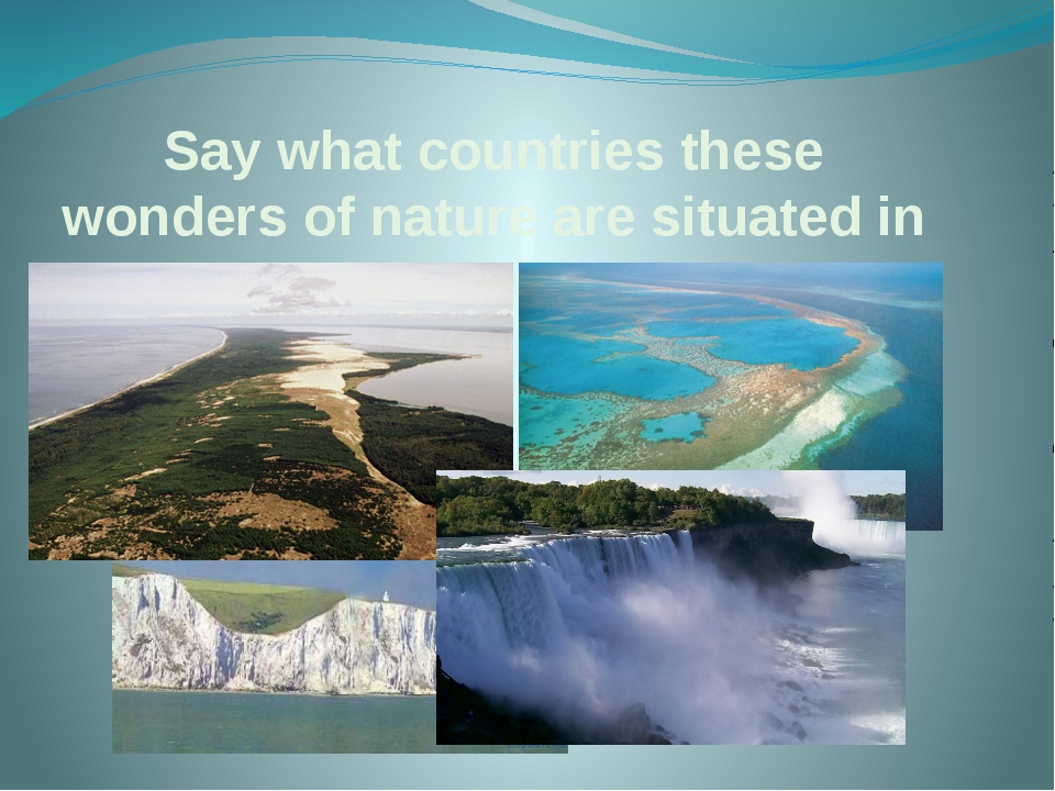 Say what countries these wonders of nature are situated in