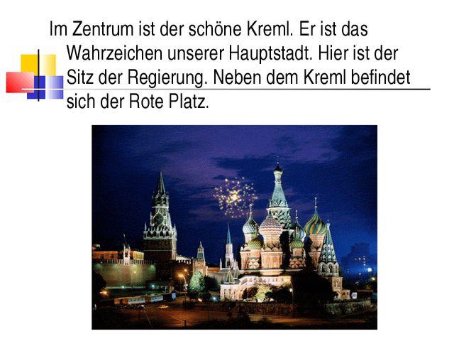Im Zentrum ist der schöne Kreml. Er ist das Wahrzeichen unserer Hauptstadt. H...