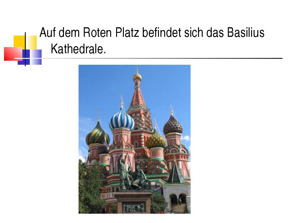 Auf dem Roten Platz befindet sich das Basilius Kathedrale.