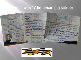 When he was 17 he became a soldier.
