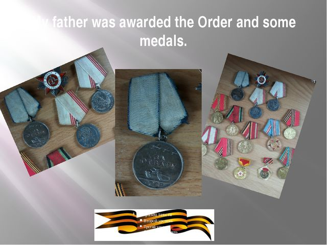 My father was awarded the Order and some medals.