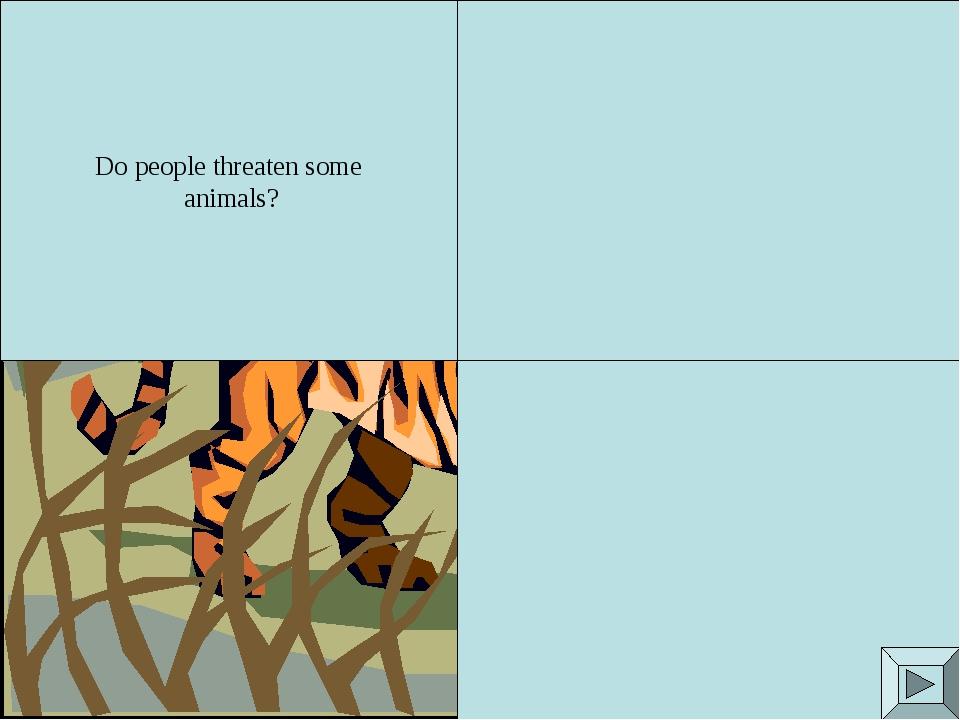Do people threaten some animals?