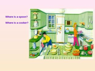 Where is a spoon? Where is a cooker?