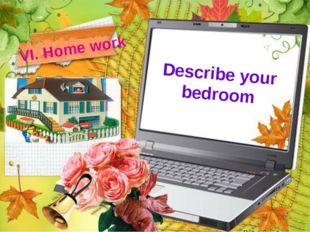 Describe your bedroom VI. Home work
