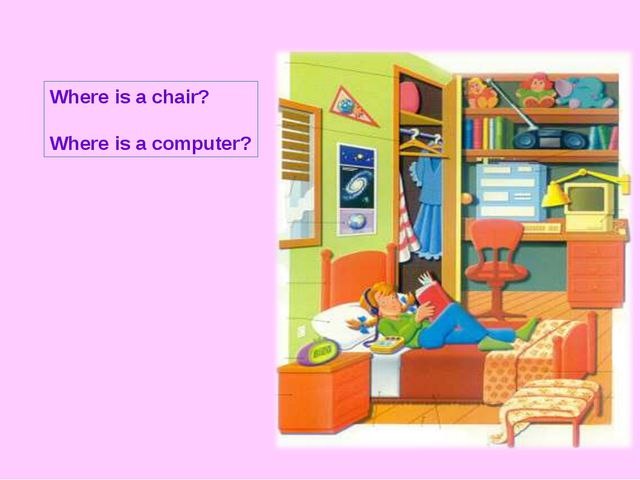 Where is a chair? Where is a computer?