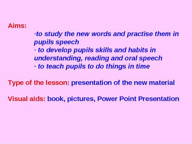 Aims: to study the new words and practise them in pupils speech to develop pu...