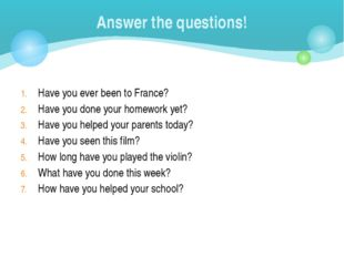 Have you ever been to France? Have you done your homework yet? Have you help