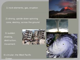 1) rock elements, gas, eruption 2) strong, upside down spinning cone, destro