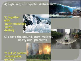 1) rock elements, gas, eruption 4) high, sea, earthquake, disturbance 5) tog
